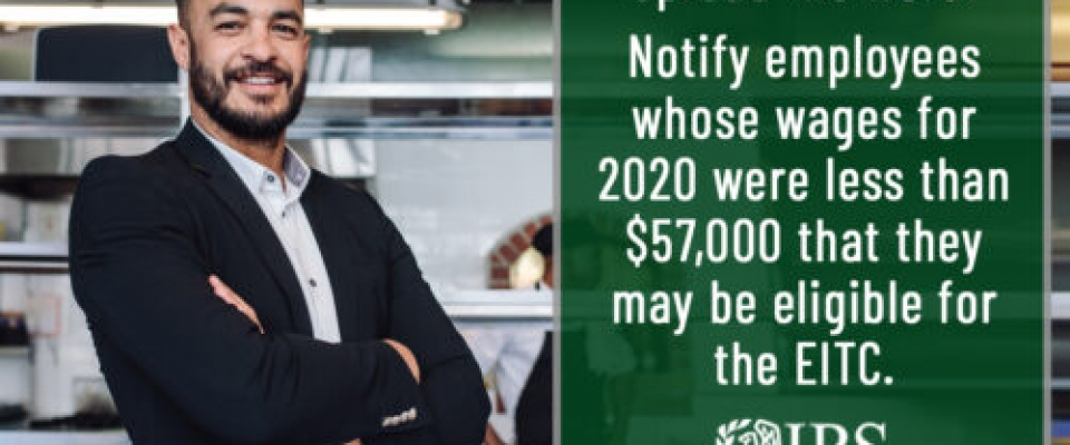Spread the word: Notify employees whose wages for 2020 were less than $57,000 that they may be eligible for the EITC.  IRS